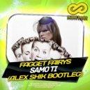 Fagget Fairys - Samo Ti (Alex Shik Bootleg)