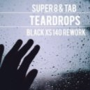Super8 & Tab - Teardrops (Black XS 140 Bootleg)