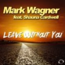 Mark Wagner feat. Shauna Cardwell - Leave Without You (Raven And Kleekamp Remix)