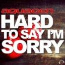 Aquagen - Hard to Say I'm Sorry (Klaas Remix)