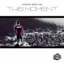 Acoustic Radio Club - This Moment (Original Mix)