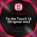 DJ Tumanoff - To the Touch 16 (Original mix)