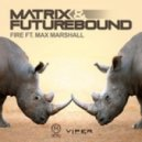 Matrix & Futurebound feat. Max Marshall - Fire (Original mix)