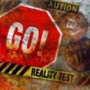 Reality Test - GO!