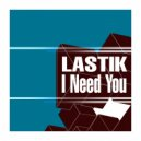 Lastik - I Need You