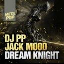 DJ PP  &  Jack Mood  - Dream Knight