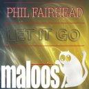 Phil Fairhead - Let It Go (Original Mix)