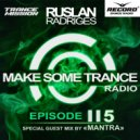 Ruslan Radriges - Make Some Trance 115 (Guest Mix By MANTRA)