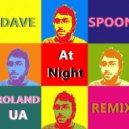 Dave Spoon - At Night (Roland UA Remix)