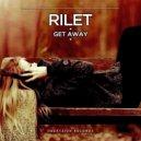 Rilet - Get Away (Original Mix)