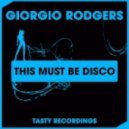 Giorgio Rodgers - This Must Be Disco
