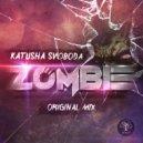 Katusha Svoboda - Zombie (Original Mix)