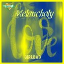 GIRLBAD    - LOVE MELANCHOLY (Mix 2016 Vol.17)