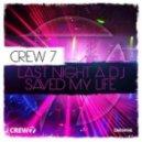 Crew 7 - Last Night A DJ Saved My Life (Club Mix)