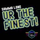 Samma Lone - UR The Finest! (Original Mix)