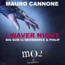 Mauro Cannone - I Waver Night (Big Gun Vs DavidDance & Philip) (Original mix)