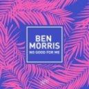 Ben Morris - No Good For Me (Original Mix)