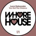 Luca Debonaire - You Got The Chance (Original Mix)