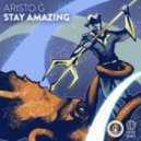 Aristo G - Stay Amazing (Original Mix)