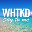 WHTKD - Say To Me (Kove Dub)