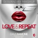 Dave Ramone Feat. Minelli & Bounce Inc. - Love On Repeat (Dj Ivanday Mash Up)