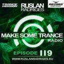Ruslan Radriges - Make Some Trance 119 (Radio Show)