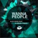 Alex Good feat. DJ Mihail Fisher - Wanna People (Original Mix)