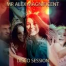 Mr Alex Magnificent - Disco Session (Mix)