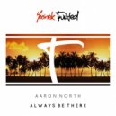 Aaron North - Always Be There