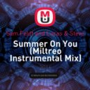 Sam Feldt and Lucas & Steve - Summer On You (Miltreo Instrumental Mix)