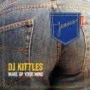 DJ Kittles - Make Up Your Mind (Original Mix)