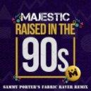 Majestic - Raised In the 90s (Sammy Porter's Fabric Raver Remix)