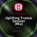 DJ Atmosfera - Uplifting Trance Session (Mix)