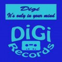 Digi - It's Only In Your Mind (Original Mix)