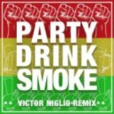 Doctor P & Flux Pavilion - Party Drink Smoke (Victor Niglio Remix)