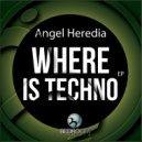 Angel Heredia - Where is Techno (Original mix)