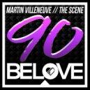 Martin Villeneuve - The Scene (Original Mix)