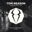Tom Reason - Droppin (Original Mix)
