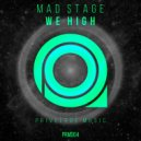 Mad Stage - Mad Stage - We High (Original Mix)