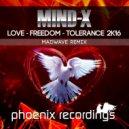 Mind-X - Love - Freedom - Tolerance 2K16 (Madwave Remix)