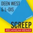 Deen West & L-DIS - Screep (Relanium Remix)