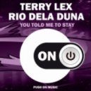Rio Dela Duna, Terry Lex - You Told Me to Stay (Original Mix)