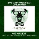 Busta Rhymes & Linkin Park - We Made It (Pavel Velchev & Dmitriy Rs & Dj Cheeful Remix)