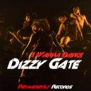 Dizzy Gate - I Wanna Dance