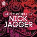 Nick Jagger - Party People  (Original Mix)