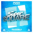 Super Square - Push (Sluggo Remix)