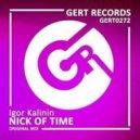 Igor Kalinin -  Nick Of Time (Original Mix)