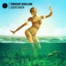 Township Rebellion - Liquid Green (Fat Sushi Remix)