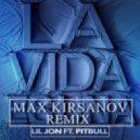 Lil Jon feat. Pitbull  -  La Vida Es Una (Max Kirsanov Remix)