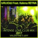 bRUJOdJ feat. Kalena Reyna  - Intense Love (Valentine's 2017 Club Mix)